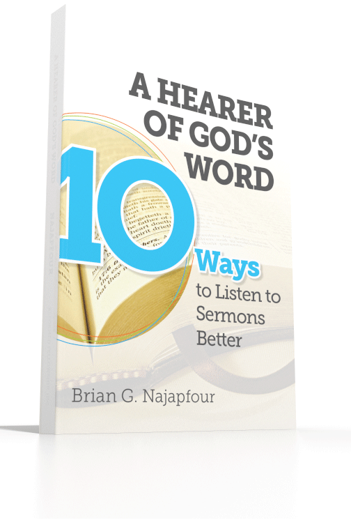 A Hearer of God's Word: Ten Ways to Listen to Sermons Better