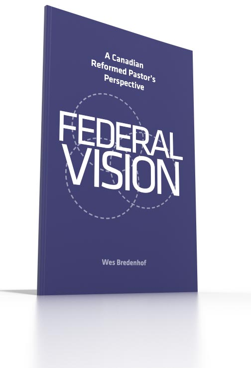 Federal Vision - A Canadian Reformed Pastor's Perspective