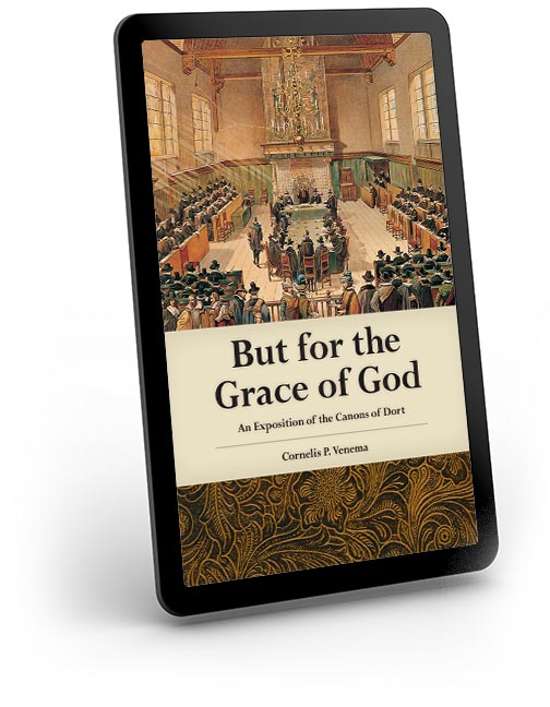 But for the Grace of God Kindle Edition An Exposition of the Canons of Dort - eBook
