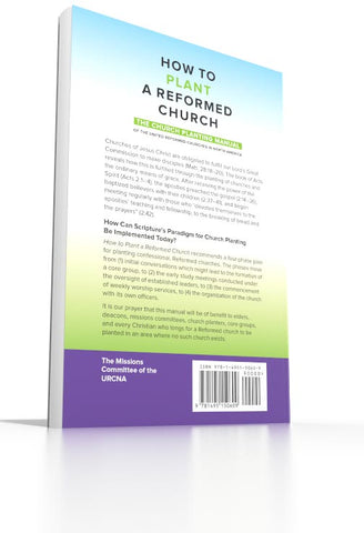 How to Plant a Reformed Church - The Church Planting Manual of the United Reformed Churches in North America