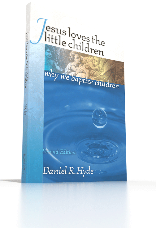 Jesus Loves the Little Children: Why We Baptize Children 2nd Edition