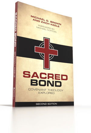 Sacred Bond: Covenant Theology Explored Second Edition