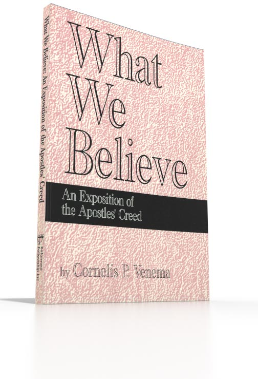 What We Believe - An Exposition of the Apostles' Creed