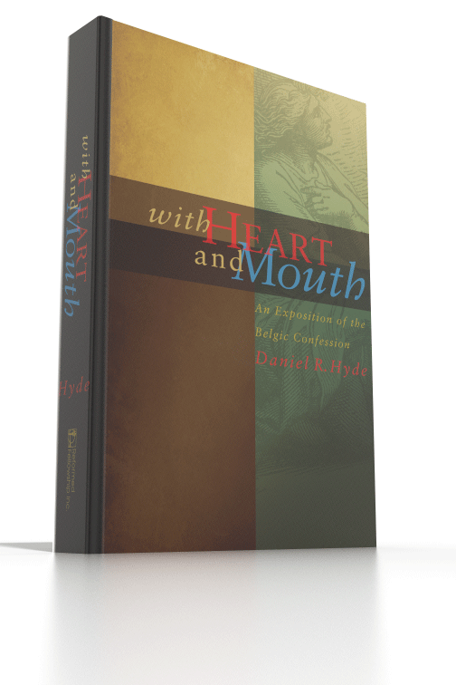 With Heart and Mouth An Exposition of The Belgic Confession