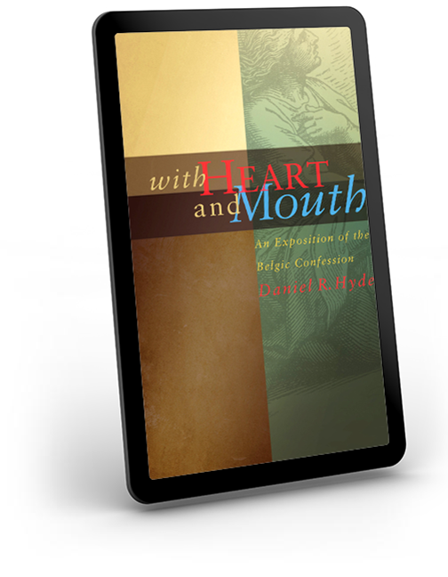 With Heart and Mouth Kindle Edition - An exposition of the Belgic Confession