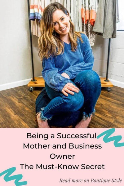 BEING A SUCCESSFUL MOTHER AND BUSINESS OWNER – THE MUST-KNOW SECRET