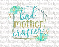 Bad Mother Crafter Floral
