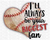 I'll Always Be Your Biggest Fan Baseball Mom