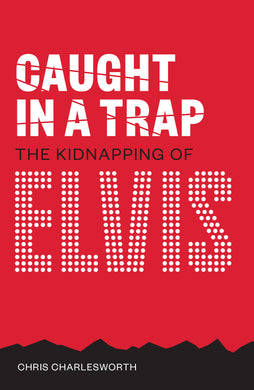Caught In A Trap - The Kidnapping of Elvis