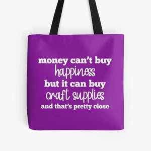 Money Can't Buy Happiness But It Can Buy Craft Supplies Tote Bag