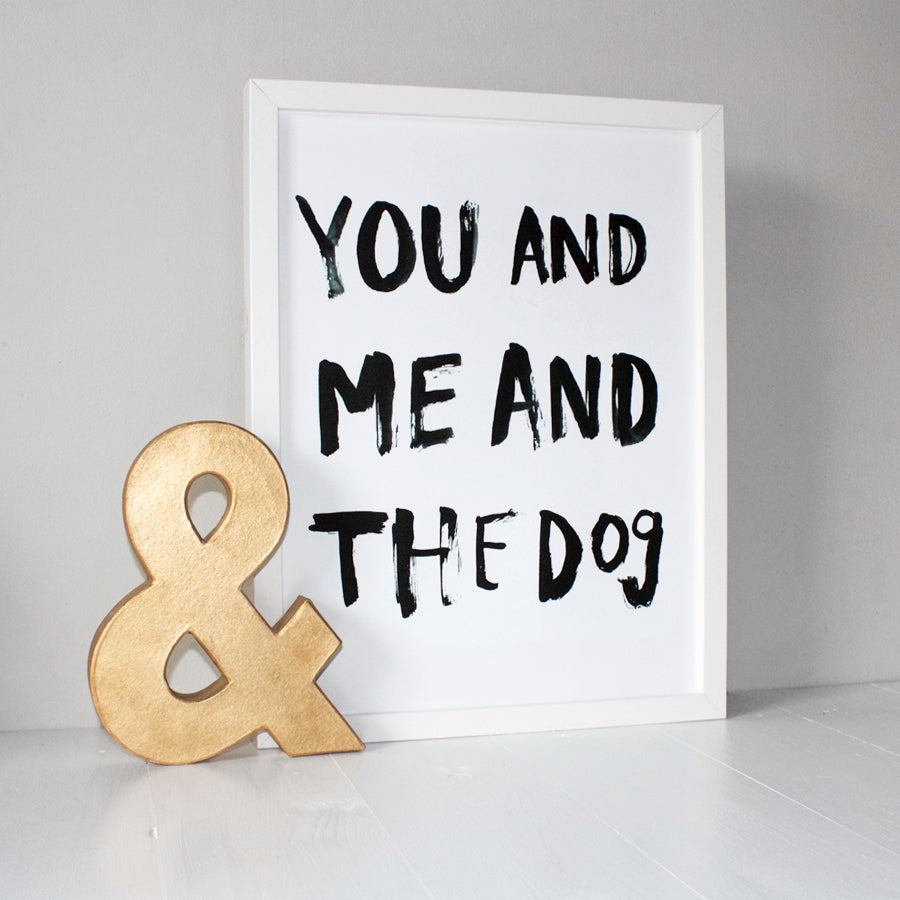 You And Me And The Dog Typography Print