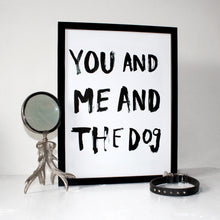 Load image into Gallery viewer, You And Me And The Dog Typography Print