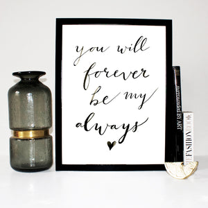You Will Forever Be My Always Typography Print