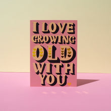 Load image into Gallery viewer, Growing Old With You Card