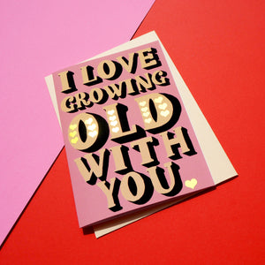 Growing Old With You Anniversary Card