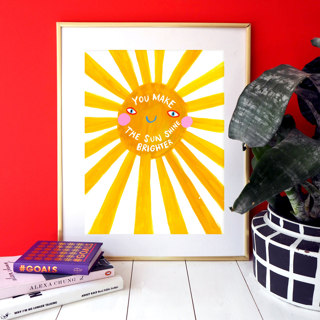 You Make The Sun Shine Brighter Print
