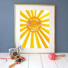 Load image into Gallery viewer, You Make The Sun Shine Brighter Print