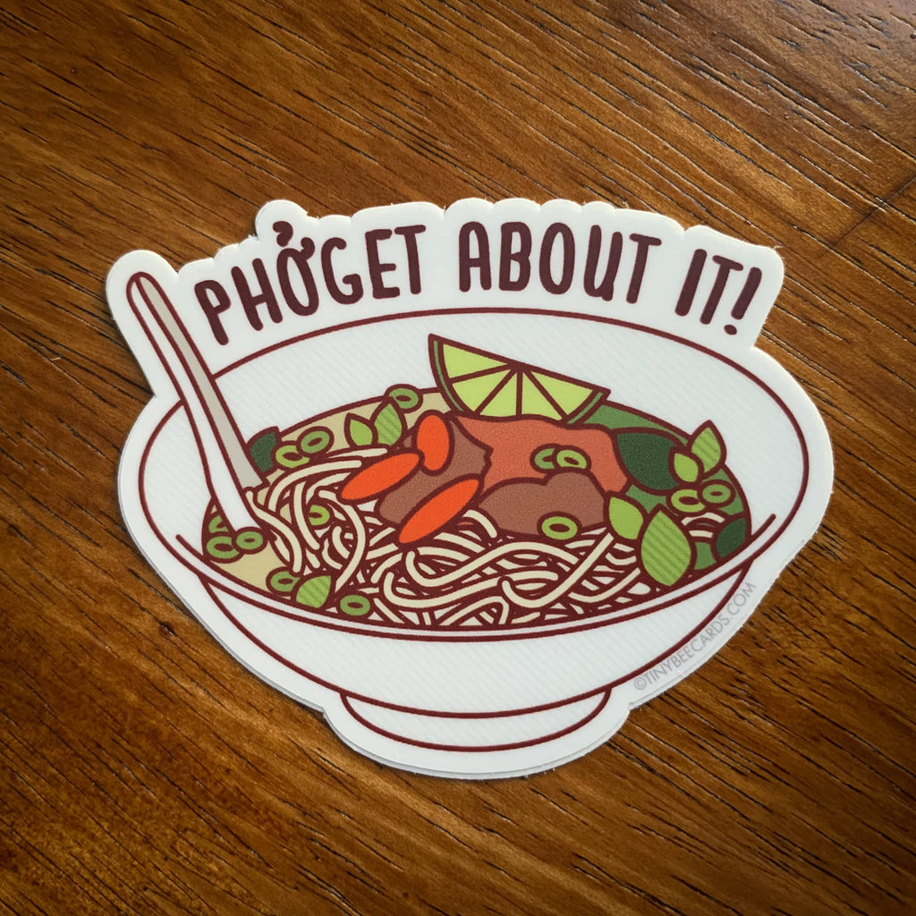 Vinyl sticker of bowl of Pho with quirky saying, Pho Get About It