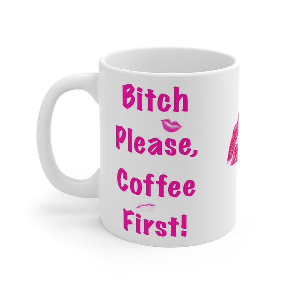 Bitch Please, Coffee First Mug 11oz - The Pink Makeup Box