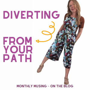 Monthly Musing ~ Diverting From Your Path