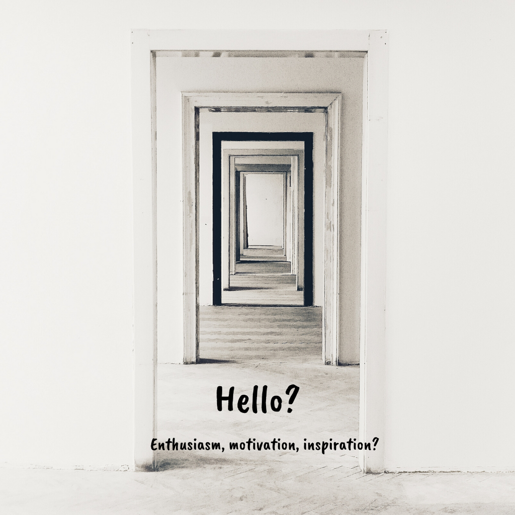 Monthly Musing ~ Hello?  Enthusiasm, motivation, inspiration?