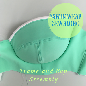 Swimwear Sewalong ~ Frame and Cups Assembly
