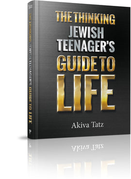 The Thinking Jewish Teenager's Guide to Life