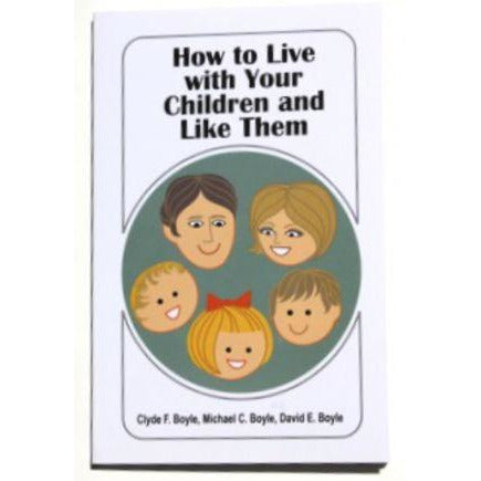 How to Live with Your Children and Like Them