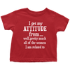 I Get My Attitude From All The Women I Am Related To Baby One Piece or Toddler T-Shirt - gopowear.com