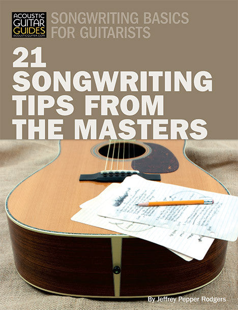 Songwriting Basics for Guitarists: 21 Songwriting Tips from the Masters