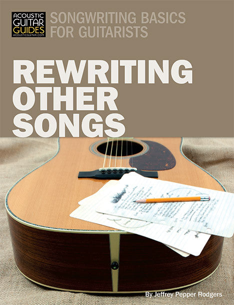 Songwriting Basics for Guitarists: Rewriting Other Songs