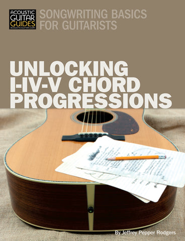 Songwriting Basics for Guitarists: Unlocking I-IV-V Chord Progressions