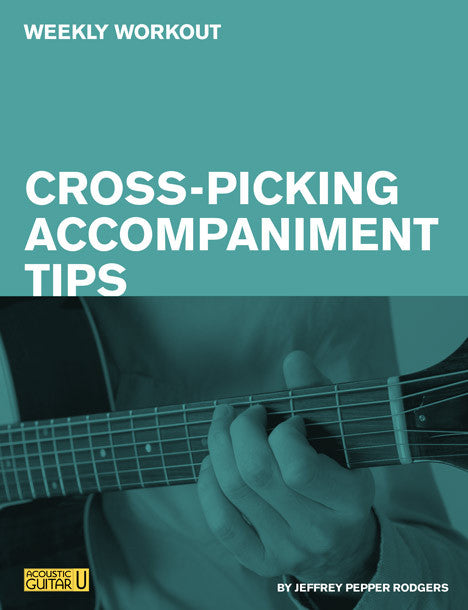 Weekly Workouts:  Cross-Picking Accompaniment Tips