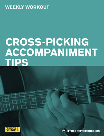 Weekly Workout: Cross-Picking Accompaniment Tips