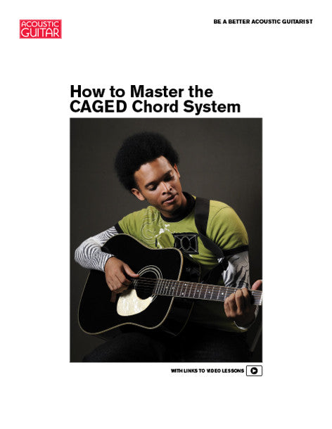 Be A Better Acoustic Guitarist: How to Master the CAGED System