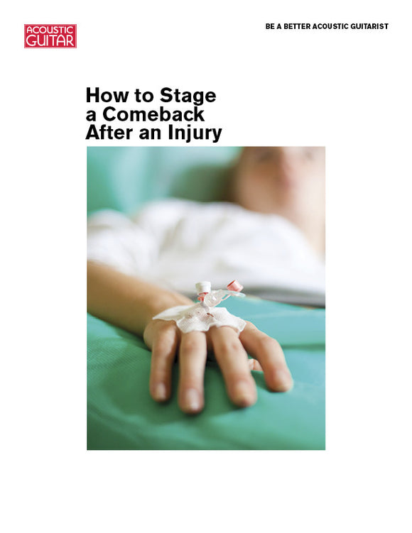 Be a Better Acoustic Guitarist: How to Stage a Comeback After an Injury