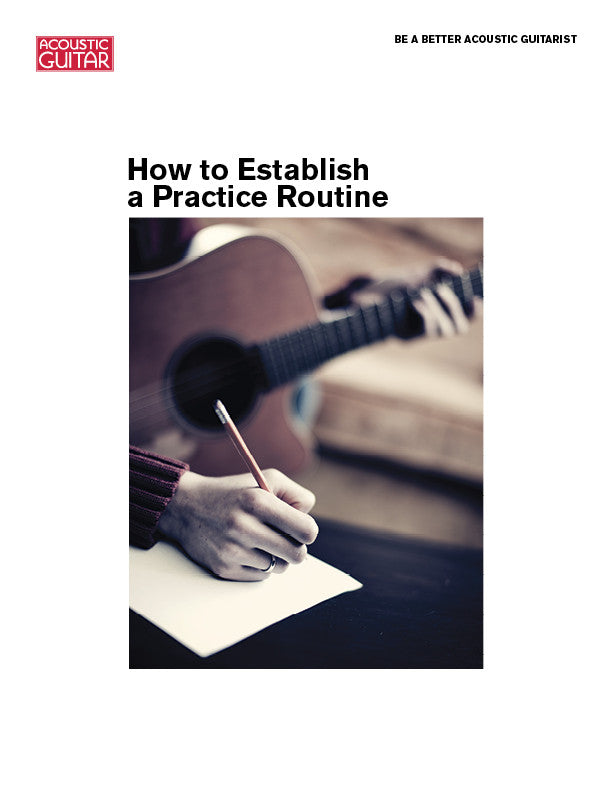 Be a Better Acoustic Guitarist: How to Establish a Practice Routine