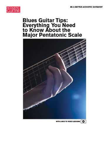 Be a Better Acoustic Guitarist: Everything You Need to Know About the Major Pentatonic Scale