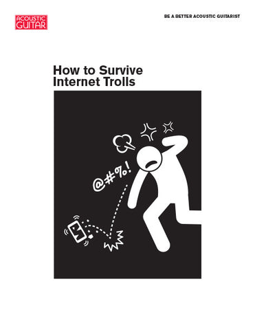 Be a Better Acoustic Guitarist: How to Survive Internet Trolls
