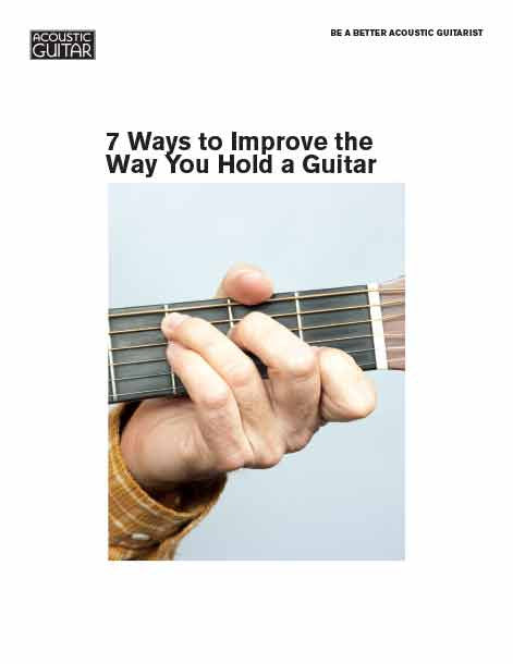 Be a Better Acoustic Guitarist: 7 ways to Improve the Way You Hold a Guitar