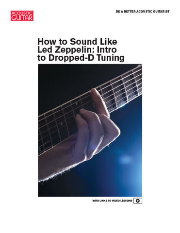 Be a Better Acoustic Guitarist: How to Sound Like Led Zeppelin -- Intro to Dropped-D Tuning