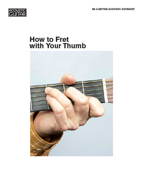 Be a Better Acoustic Guitarist: How to Fret with Your Thumb