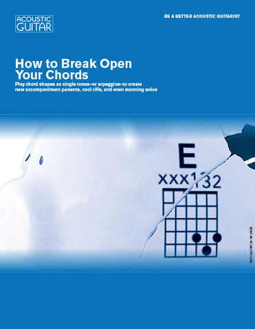 Be a Better Acoustic Guitarist: How to Break Open Your Chords