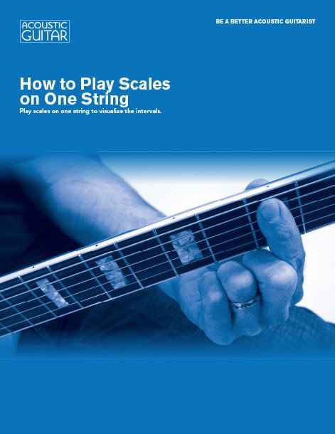 Be a Better Acoustic Guitarist: How to Play Scales on One String