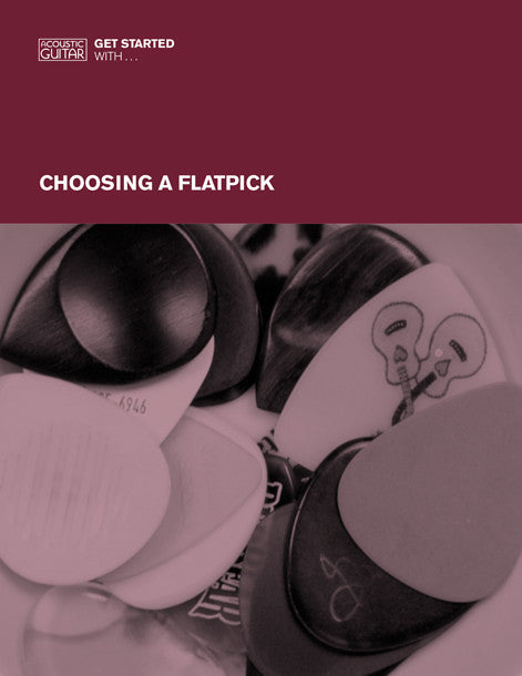 Get Started With: Choosing a Flatpick