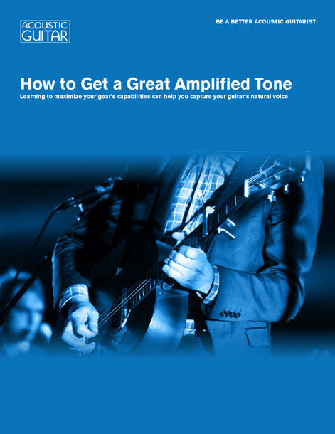 Be A Better Acoustic Guitarist:  How to Get a Great Amplified Tone