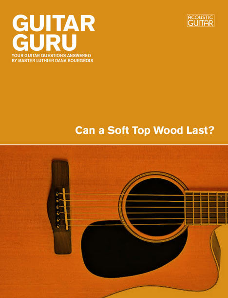 Guitar Guru: Can a Soft Top Wood Last?