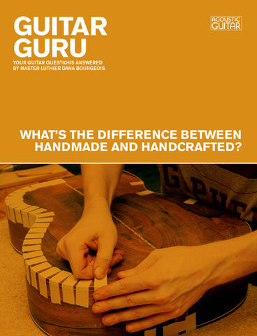 Guitar Guru: What's the Difference Between Handmade and Handcrafted?