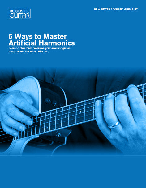 Be A Better Acoustic Guitarist:  5 Ways to Master Artificial Harmonics