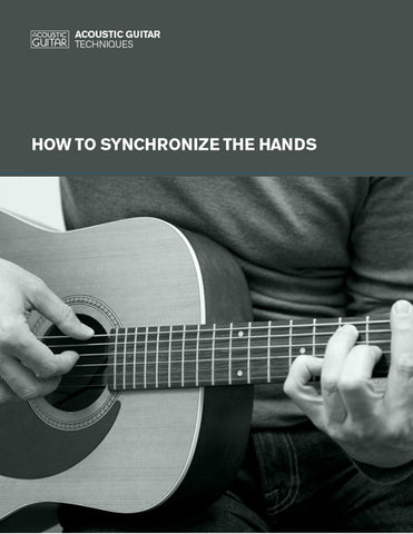 Acoustic Guitar Techniques:  How to Synchronize the Hands